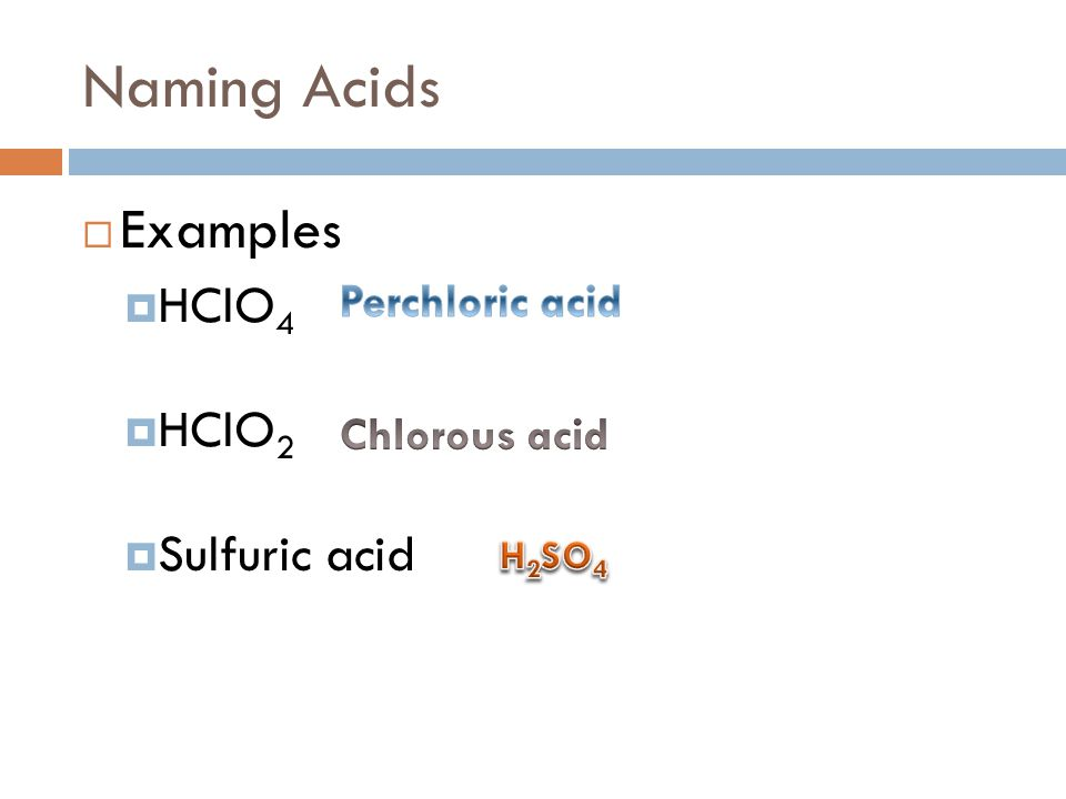 Naming Acids Examples HClO4 HClO2 Sulfuric acid Perchloric acid