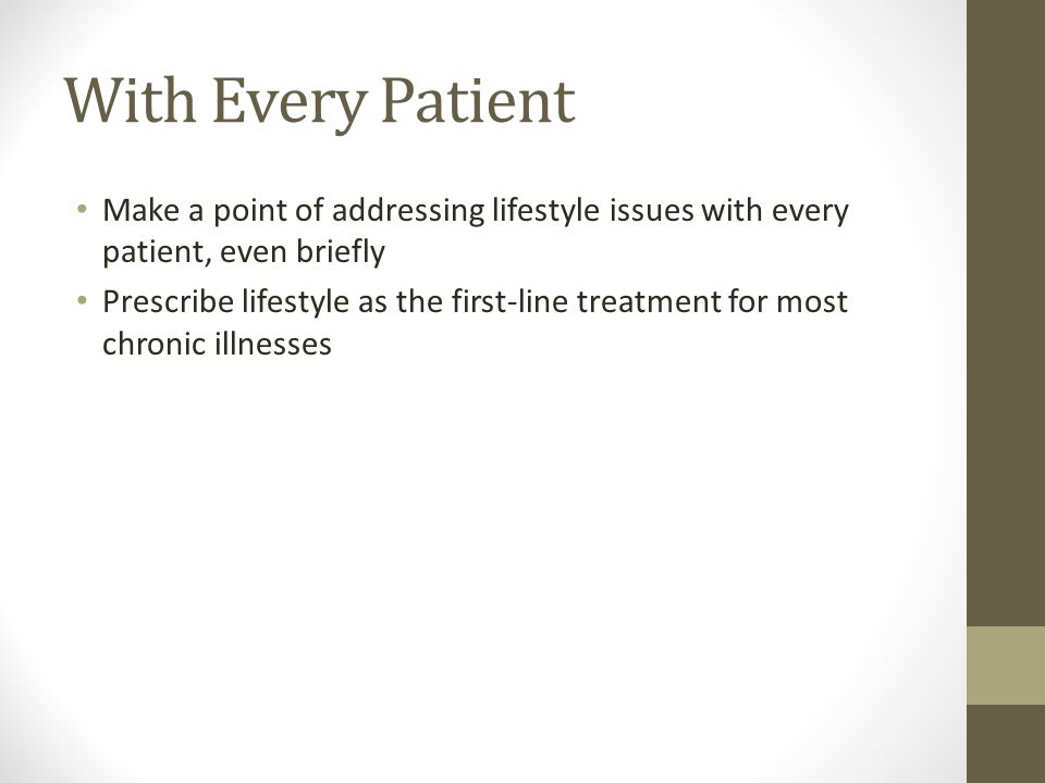With Every Patient Make a point of addressing lifestyle issues with every patient, even briefly.
