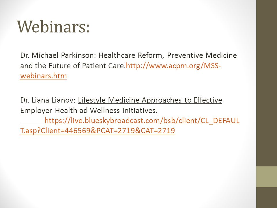 Webinars: Dr. Michael Parkinson: Healthcare Reform, Preventive Medicine and the Future of Patient Care.http://www.acpm.org/MSS-webinars.htm.