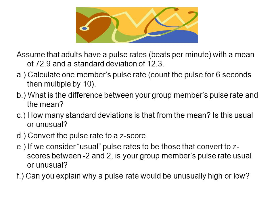 Assume that adults have a pulse rates (beats per minute) with a mean of 72.9 and a standard deviation of 12.3.