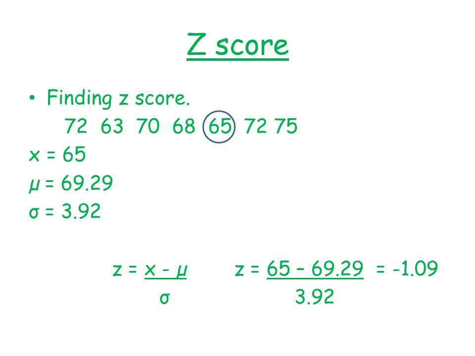 Z score Finding z score. 72 63 70 68 65 72 75 x = 65 µ = 69.29
