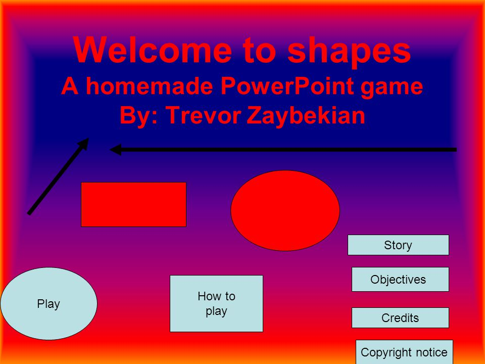 Welcome to shapes A homemade PowerPoint game By: Trevor Zaybekian