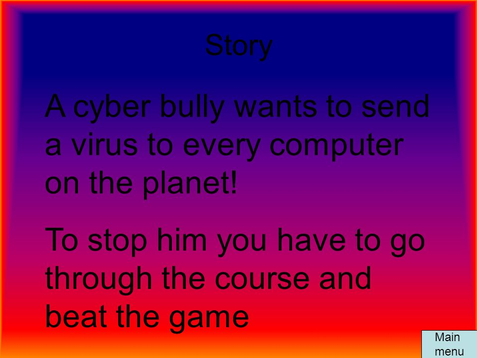 A cyber bully wants to send a virus to every computer on the planet!