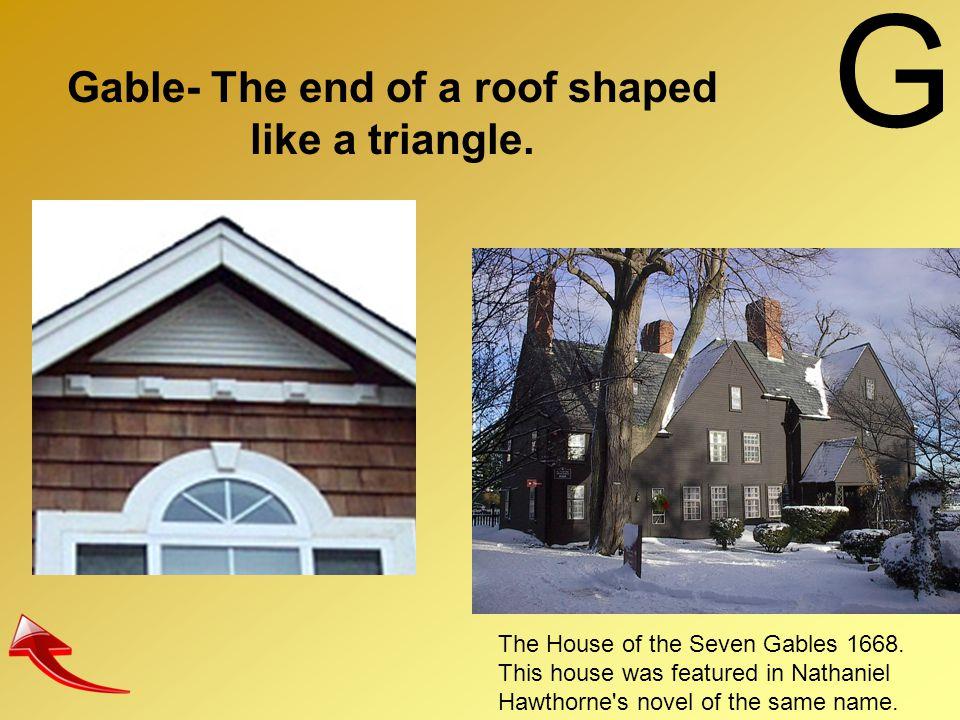 Gable- The end of a roof shaped like a triangle.