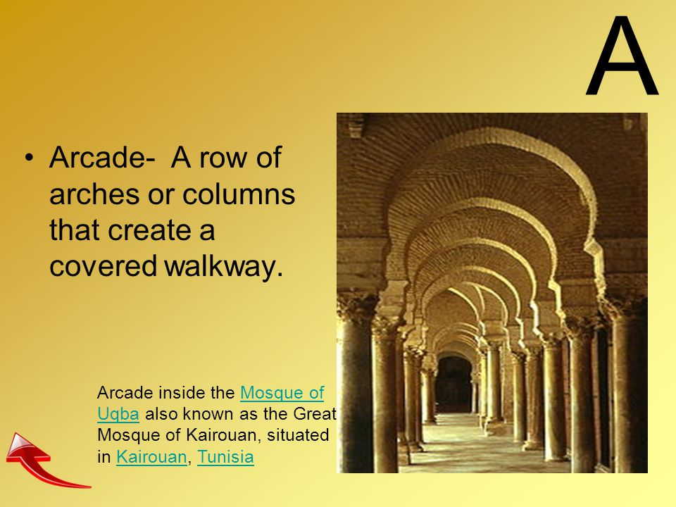 A Arcade- A row of arches or columns that create a covered walkway.