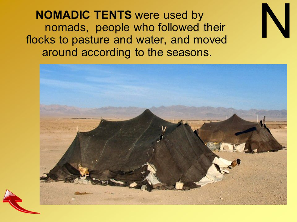 N NOMADIC TENTS were used by nomads, people who followed their flocks to pasture and water, and moved around according to the seasons.