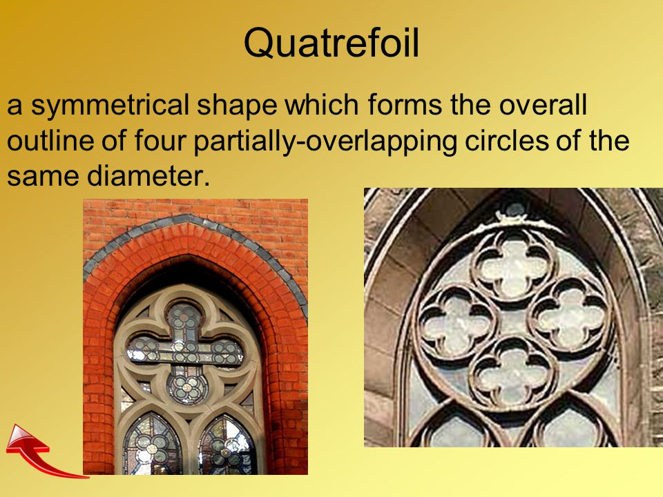 Quatrefoil a symmetrical shape which forms the overall outline of four partially-overlapping circles of the same diameter.