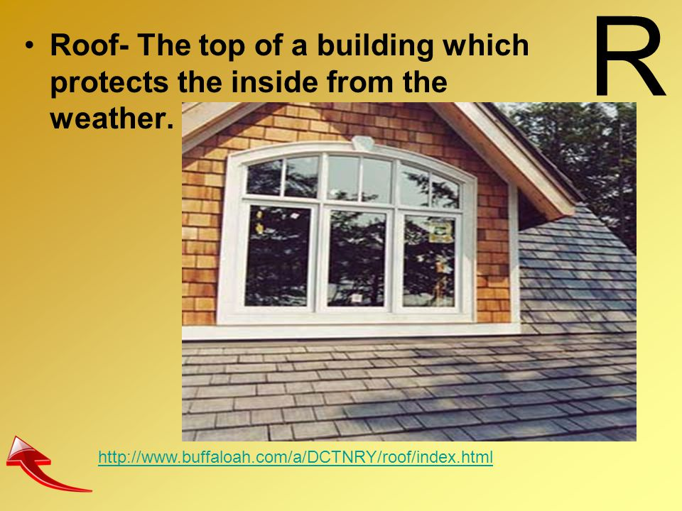 R Roof- The top of a building which protects the inside from the weather.