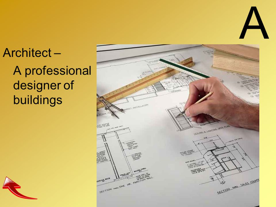 A Architect – A professional designer of buildings