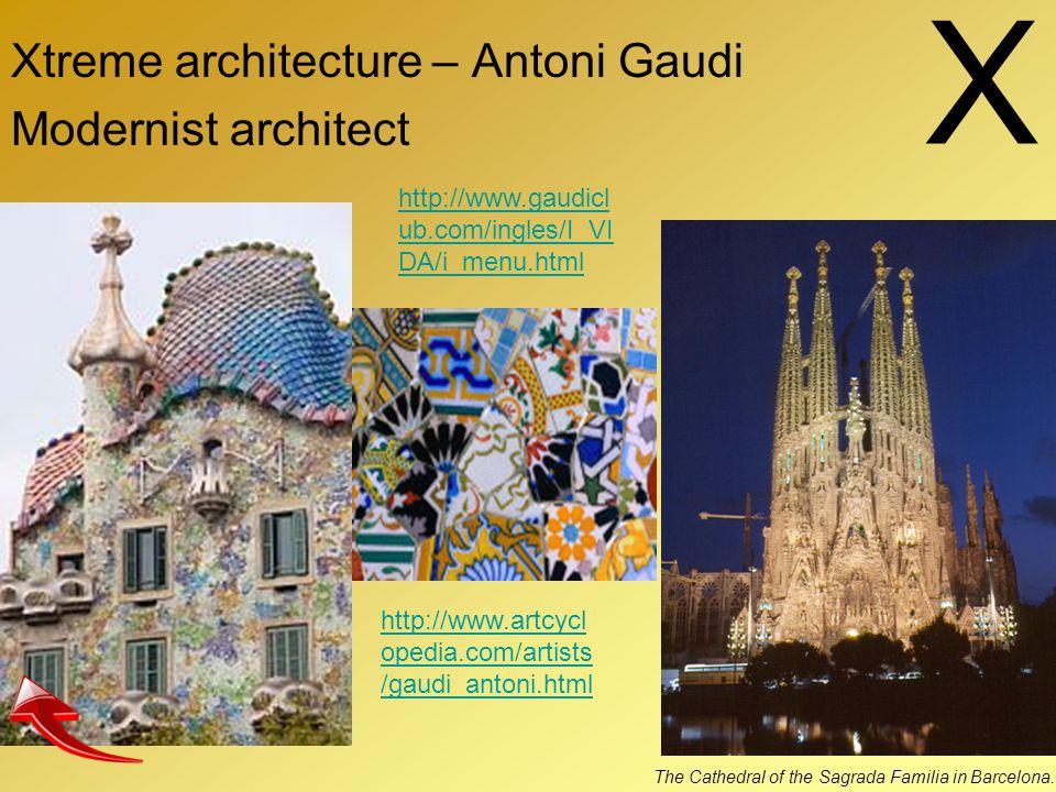 X Xtreme architecture – Antoni Gaudi Modernist architect