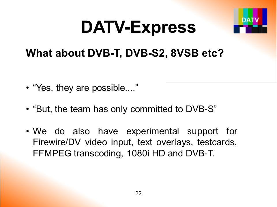 DATV-Express What about DVB-T, DVB-S2, 8VSB etc