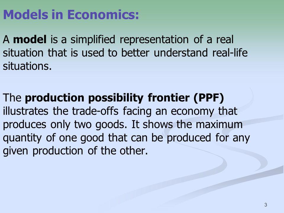 Models in Economics: A model is a simplified representation of a real situation that is used to better understand real-life situations.
