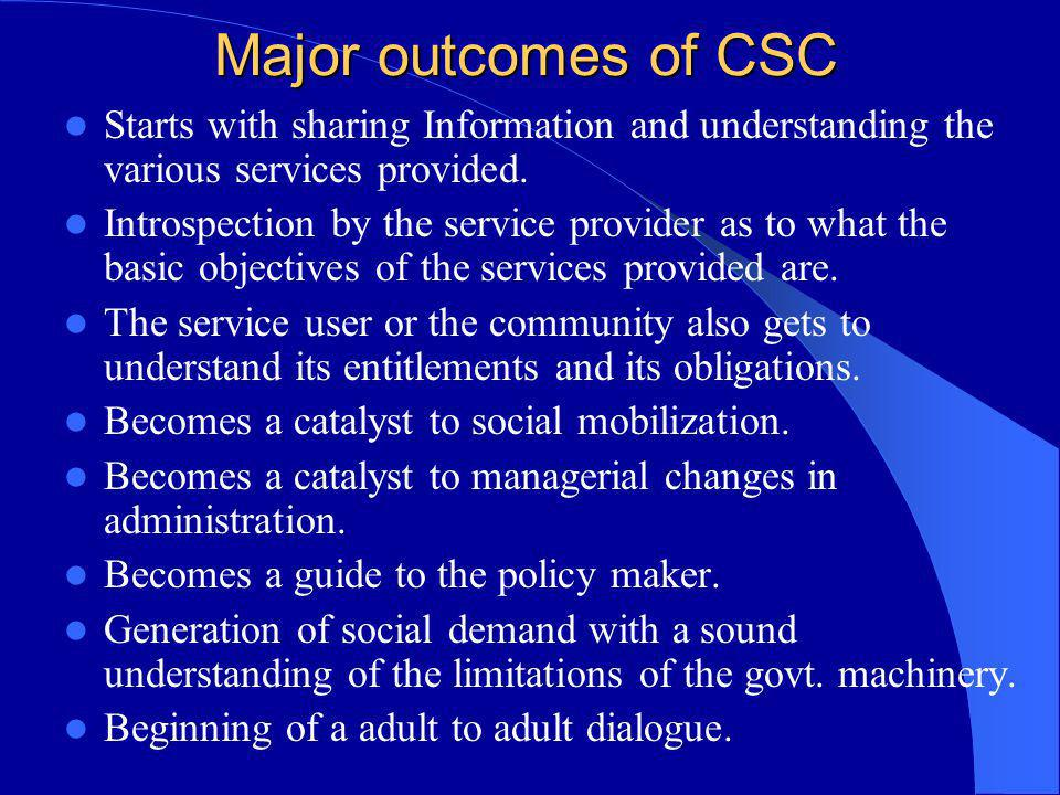 Major outcomes of CSC Starts with sharing Information and understanding the various services provided.