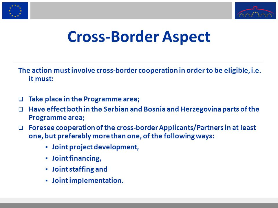 Cross-Border Aspect The action must involve cross-border cooperation in order to be eligible, i.e. it must: