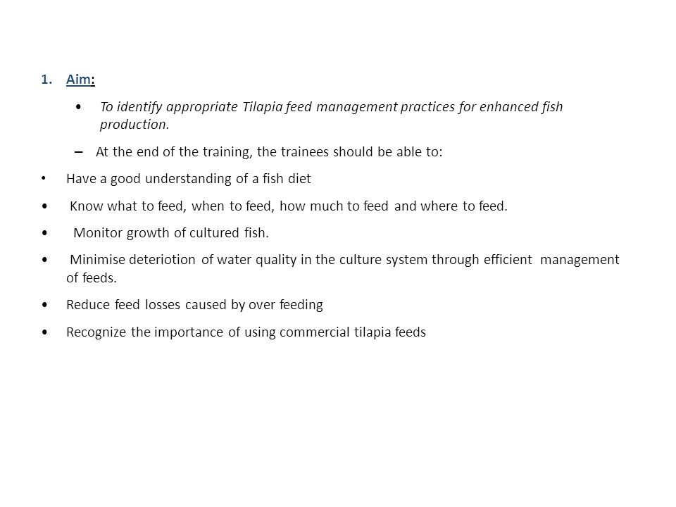 Aim: To identify appropriate Tilapia feed management practices for enhanced fish production.