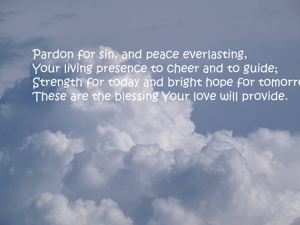 Pardon for sin, and peace everlasting,