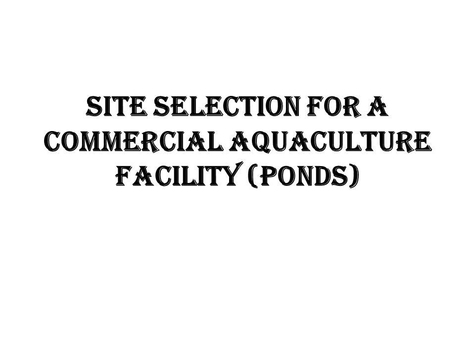 Site Selection for a commercial aquaculture facility (ponds)
