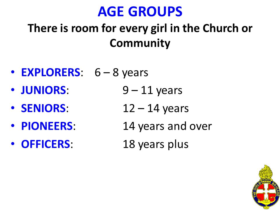 AGE GROUPS There is room for every girl in the Church or Community