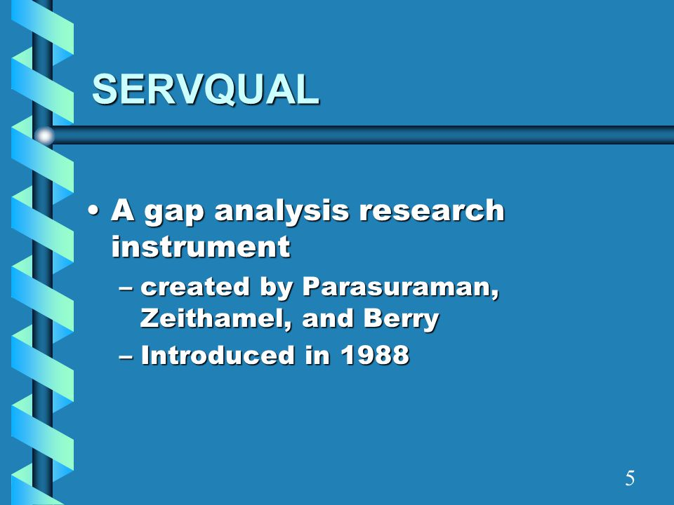 SERVQUAL A gap analysis research instrument