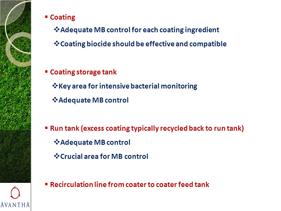 Coating Adequate MB control for each coating ingredient. Coating biocide should be effective and compatible.