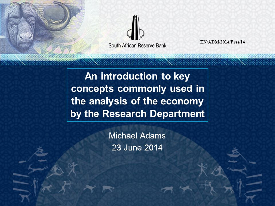 EN/ADM/2014/Pres/14 An introduction to key concepts commonly used in the analysis of the economy by the Research Department.