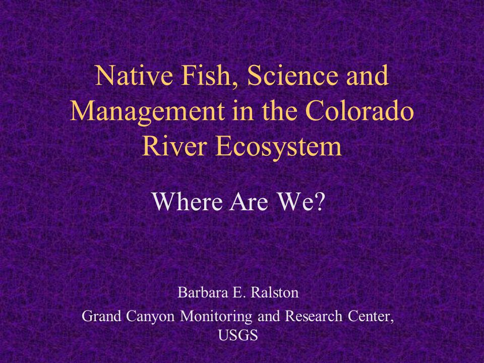 Native Fish, Science and Management in the Colorado River Ecosystem