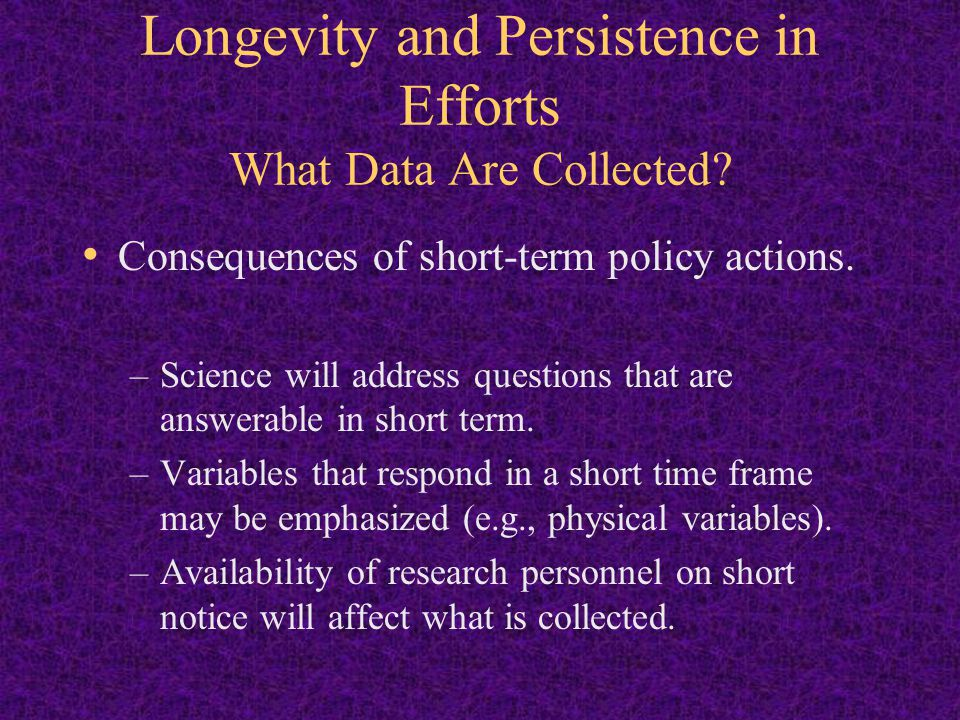 Longevity and Persistence in Efforts What Data Are Collected
