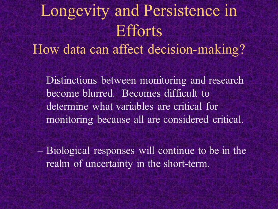 Longevity and Persistence in Efforts How data can affect decision-making