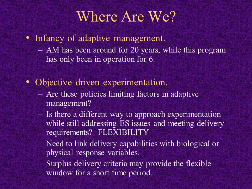 Where Are We Infancy of adaptive management.