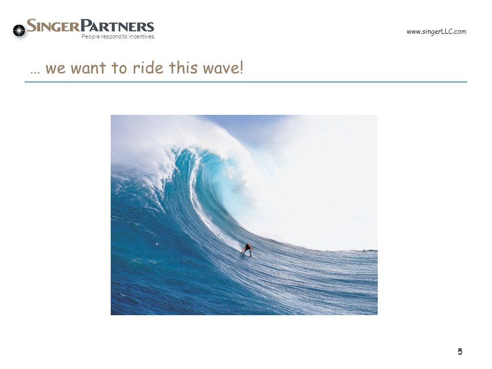 … we want to ride this wave!
