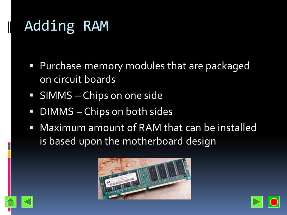 Adding RAM Purchase memory modules that are packaged on circuit boards