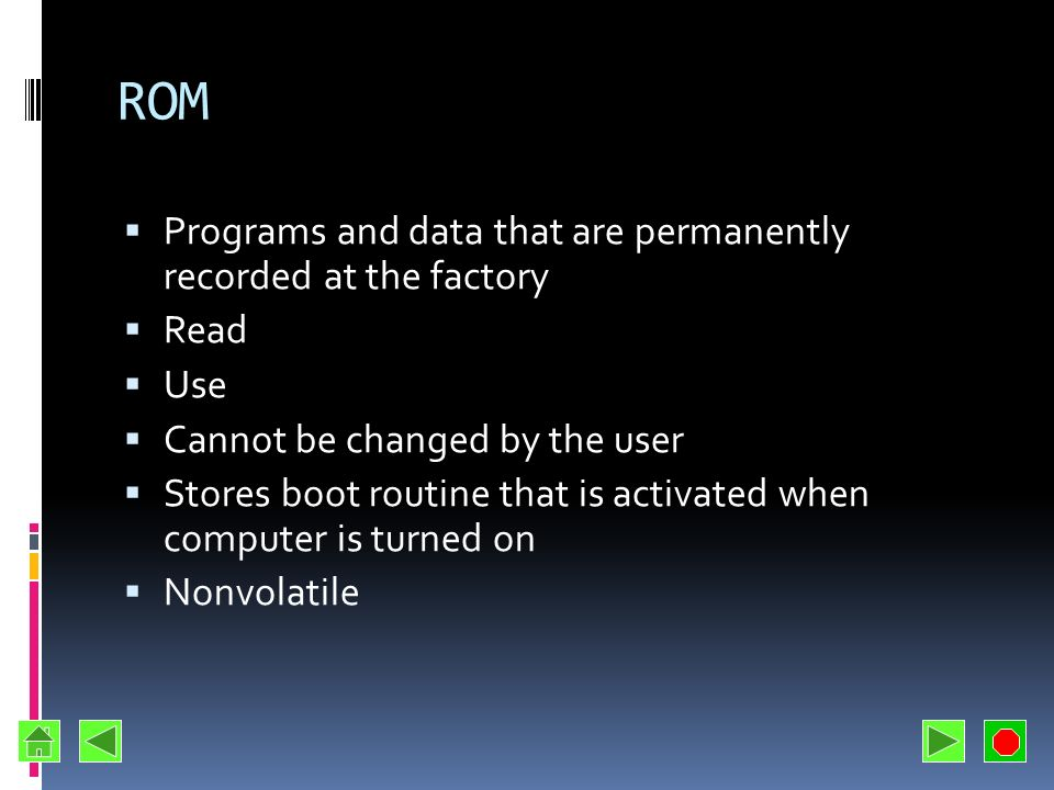 ROM Programs and data that are permanently recorded at the factory