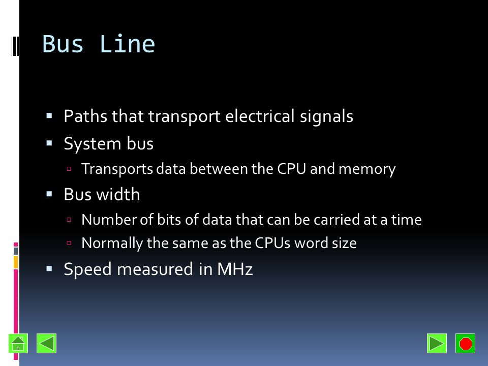 Bus Line Paths that transport electrical signals System bus Bus width