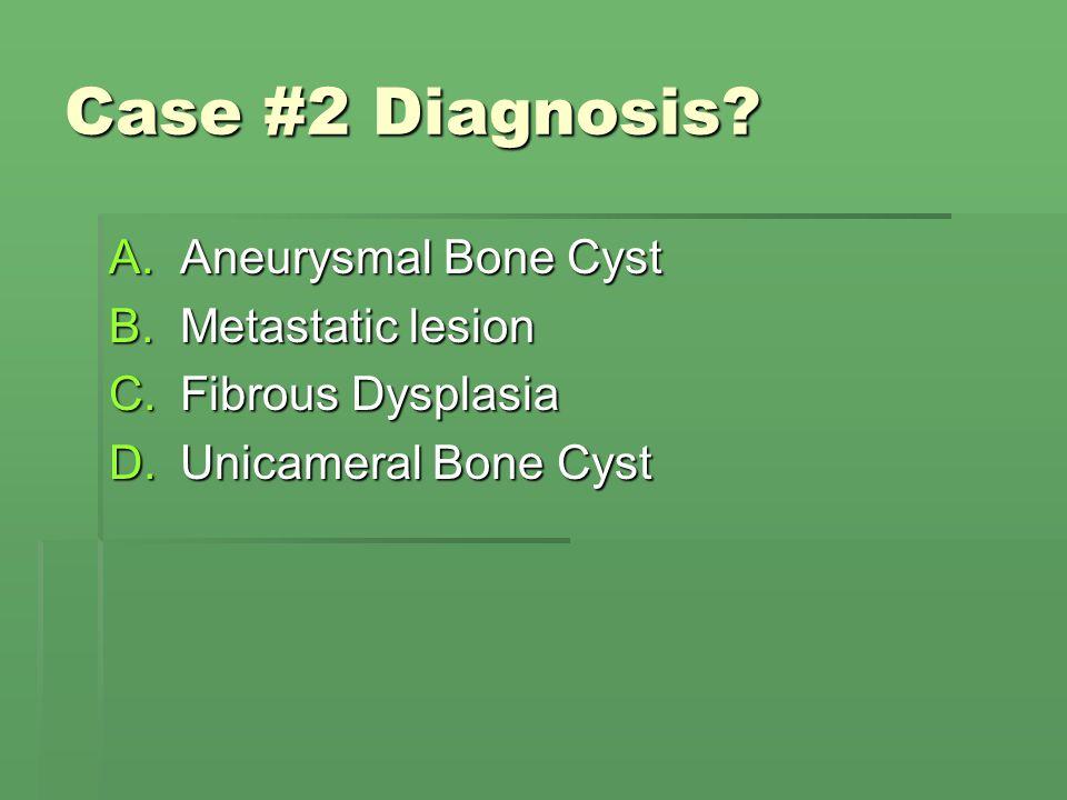 Case #2 Diagnosis Aneurysmal Bone Cyst Metastatic lesion