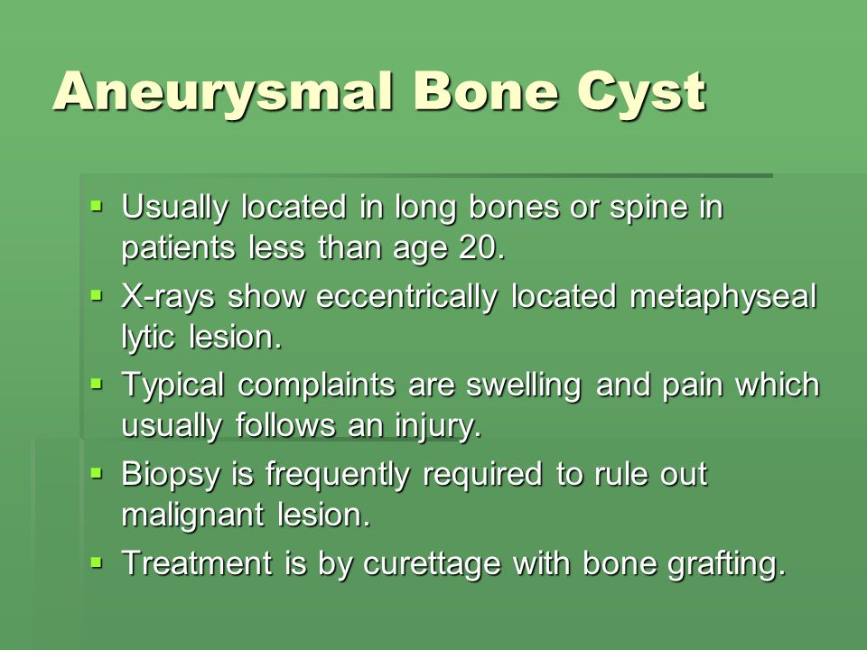 Aneurysmal Bone Cyst Usually located in long bones or spine in patients less than age 20.