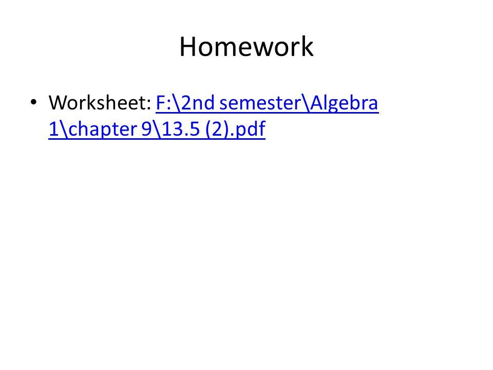 Homework Worksheet: F:\2nd semester\Algebra 1\chapter 9\13.5 (2).pdf