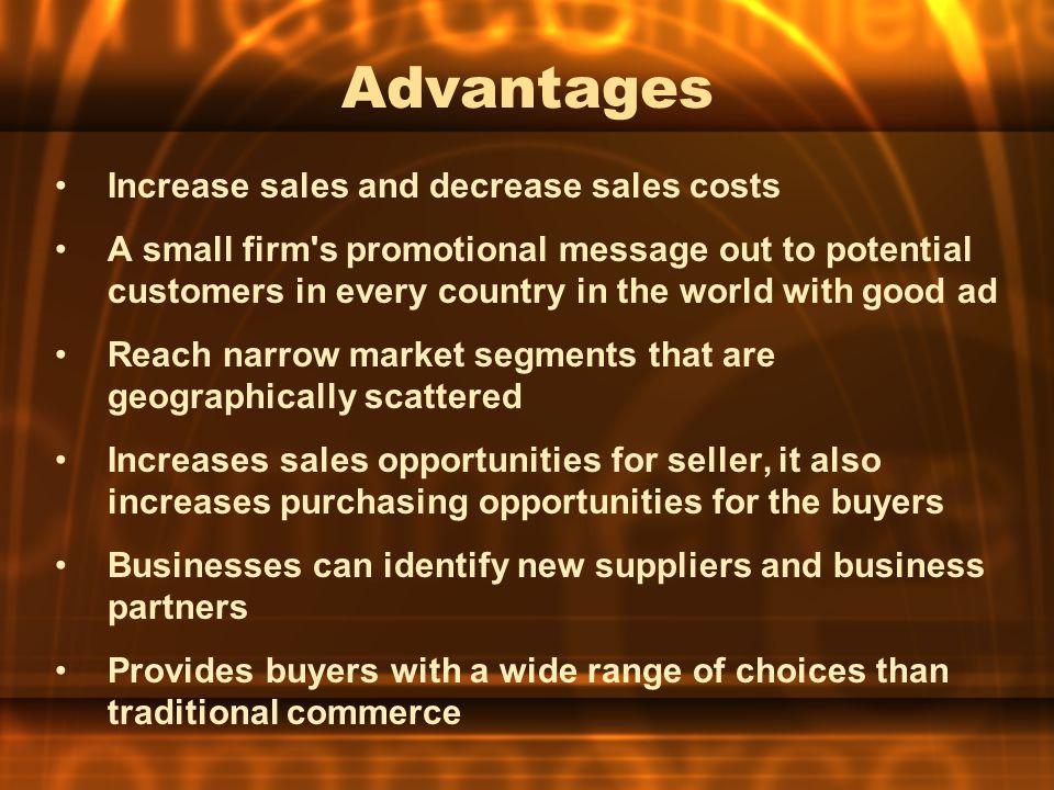 Advantages Increase sales and decrease sales costs