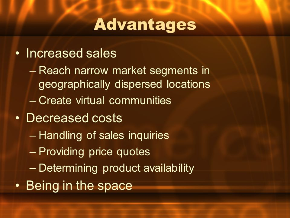 Advantages Increased sales Decreased costs Being in the space