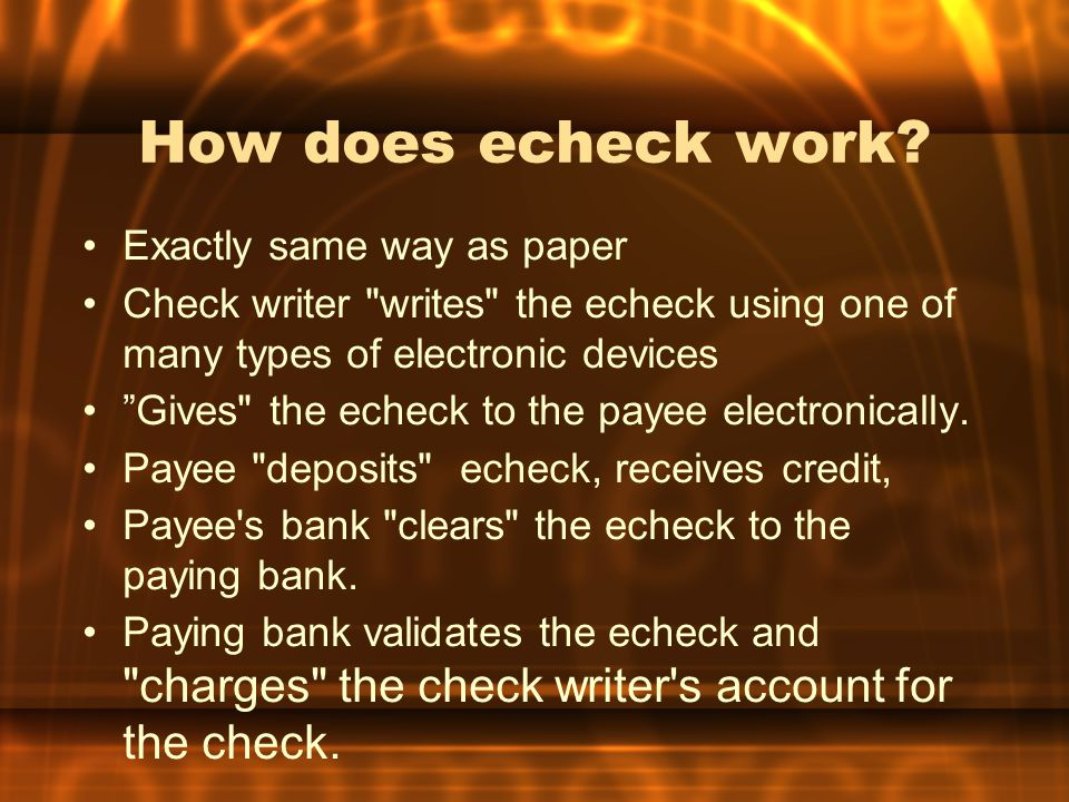 How does echeck work Exactly same way as paper