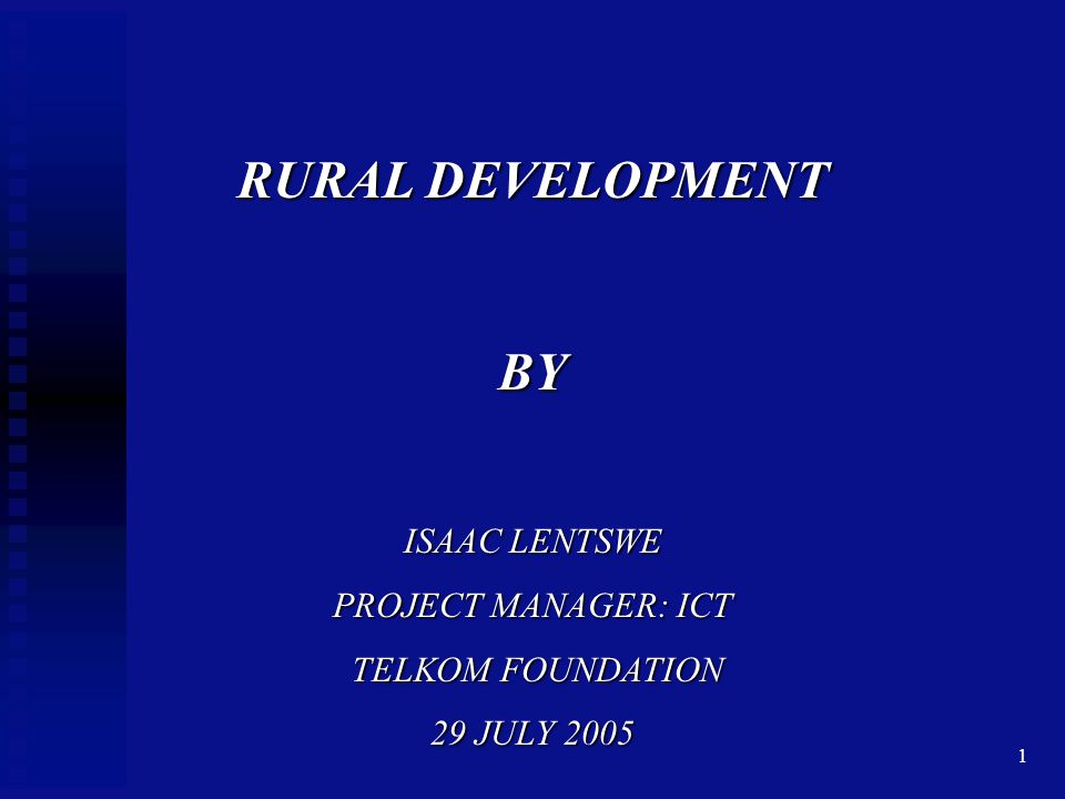 RURAL DEVELOPMENT BY ISAAC LENTSWE PROJECT MANAGER: ICT