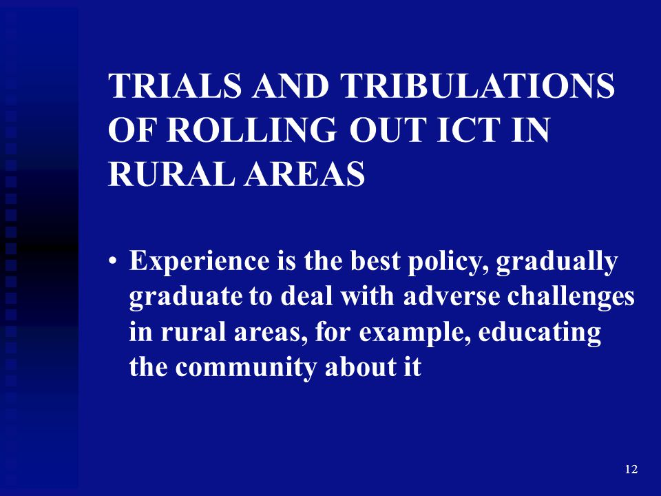 TRIALS AND TRIBULATIONS OF ROLLING OUT ICT IN RURAL AREAS