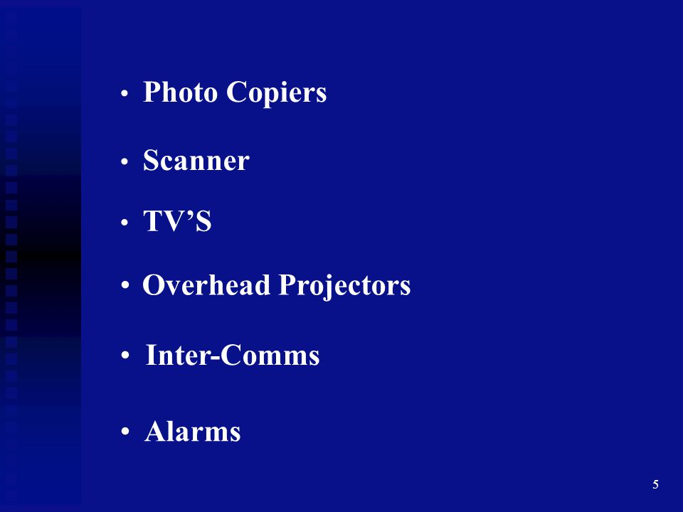Photo Copiers Scanner TV'S Overhead Projectors Inter-Comms Alarms
