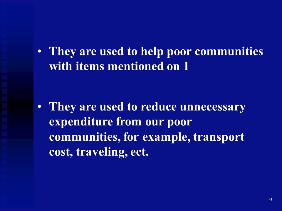 They are used to help poor communities with items mentioned on 1