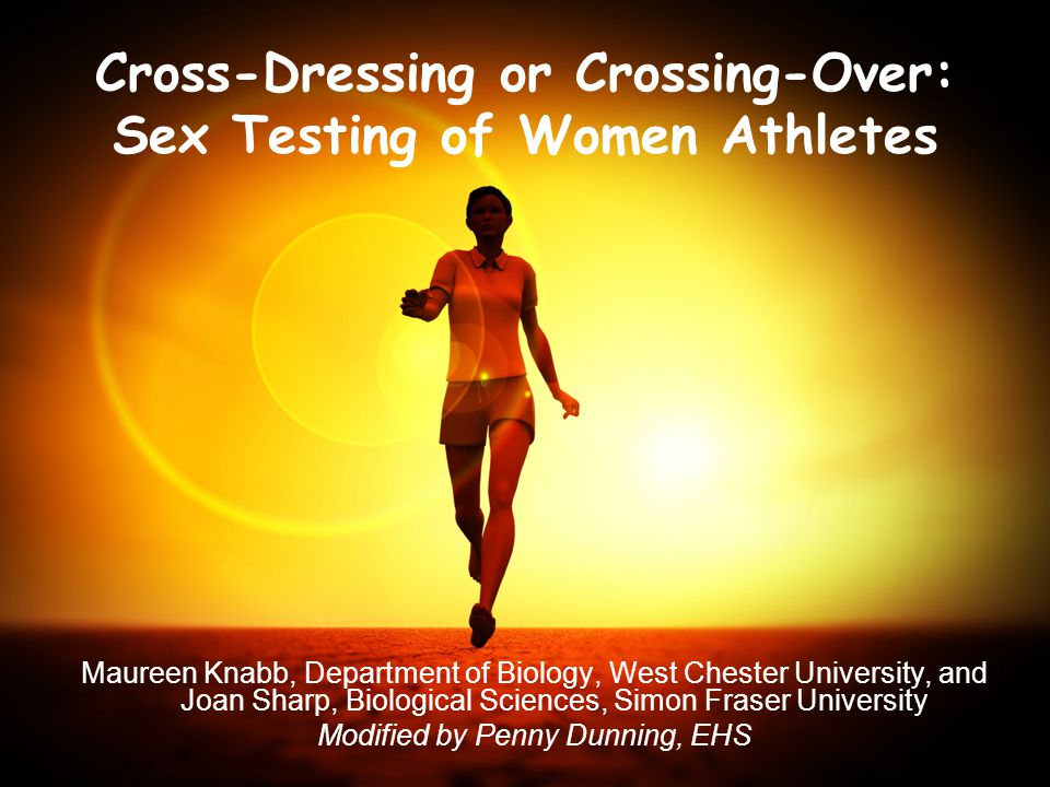 Cross-Dressing or Crossing-Over: Sex Testing of Women Athletes