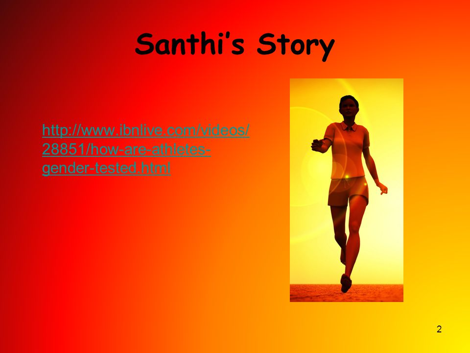 Santhi's Story http://www.ibnlive.com/videos/28851/how-are-athletes-gender-tested.html