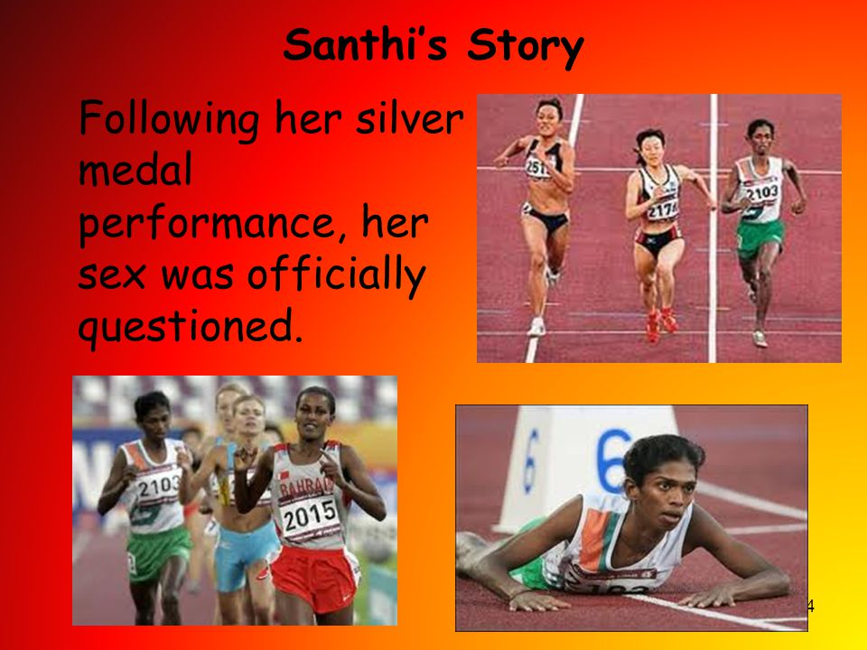 Santhi's Story Following her silver medal performance, her sex was officially questioned.