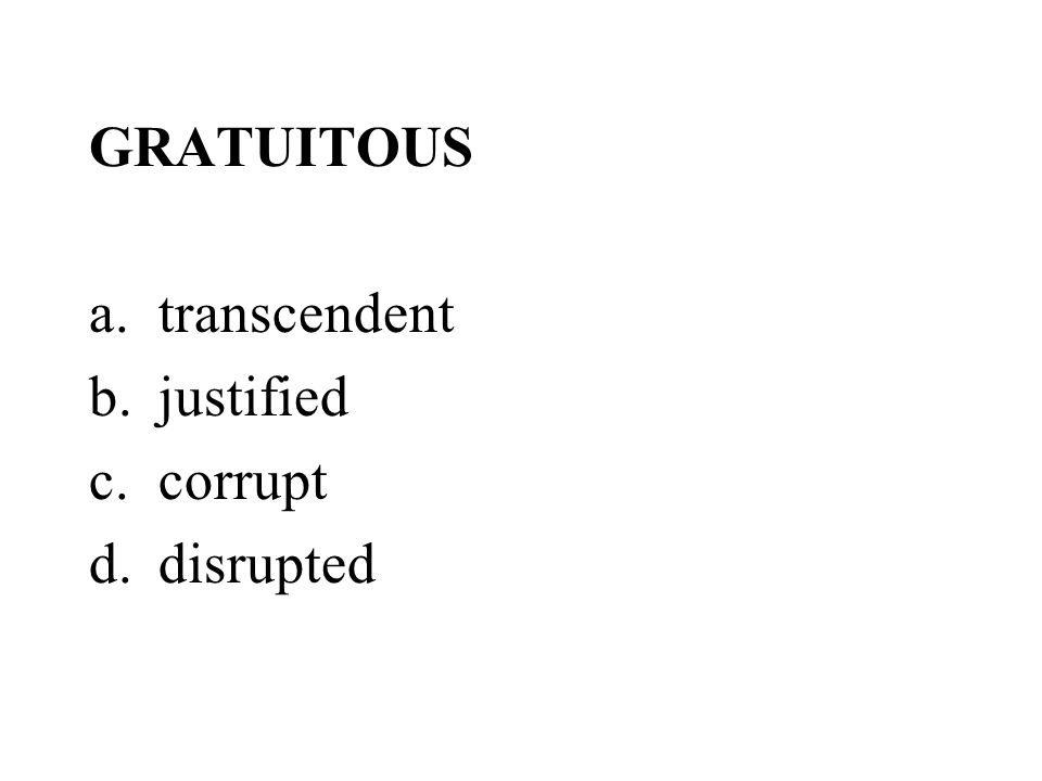 GRATUITOUS transcendent justified corrupt disrupted