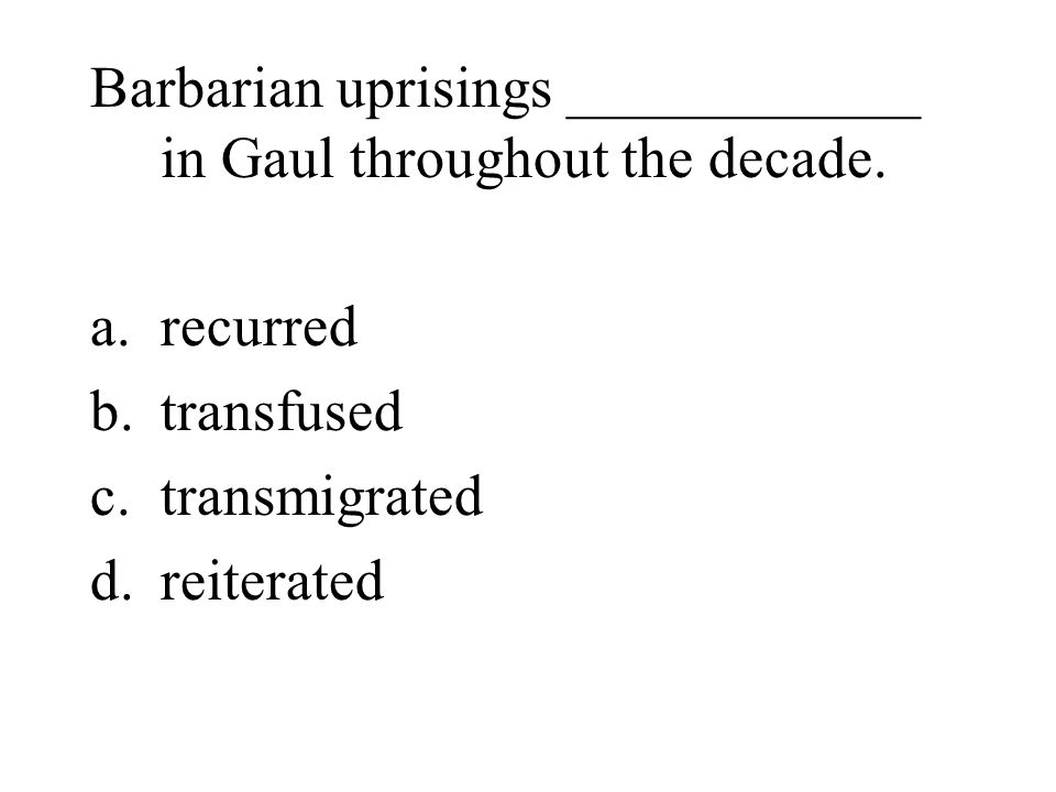 Barbarian uprisings ____________ in Gaul throughout the decade.