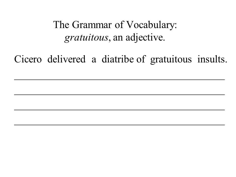 The Grammar of Vocabulary: gratuitous, an adjective.