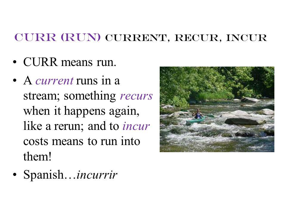 curr (run) current, recur, incur